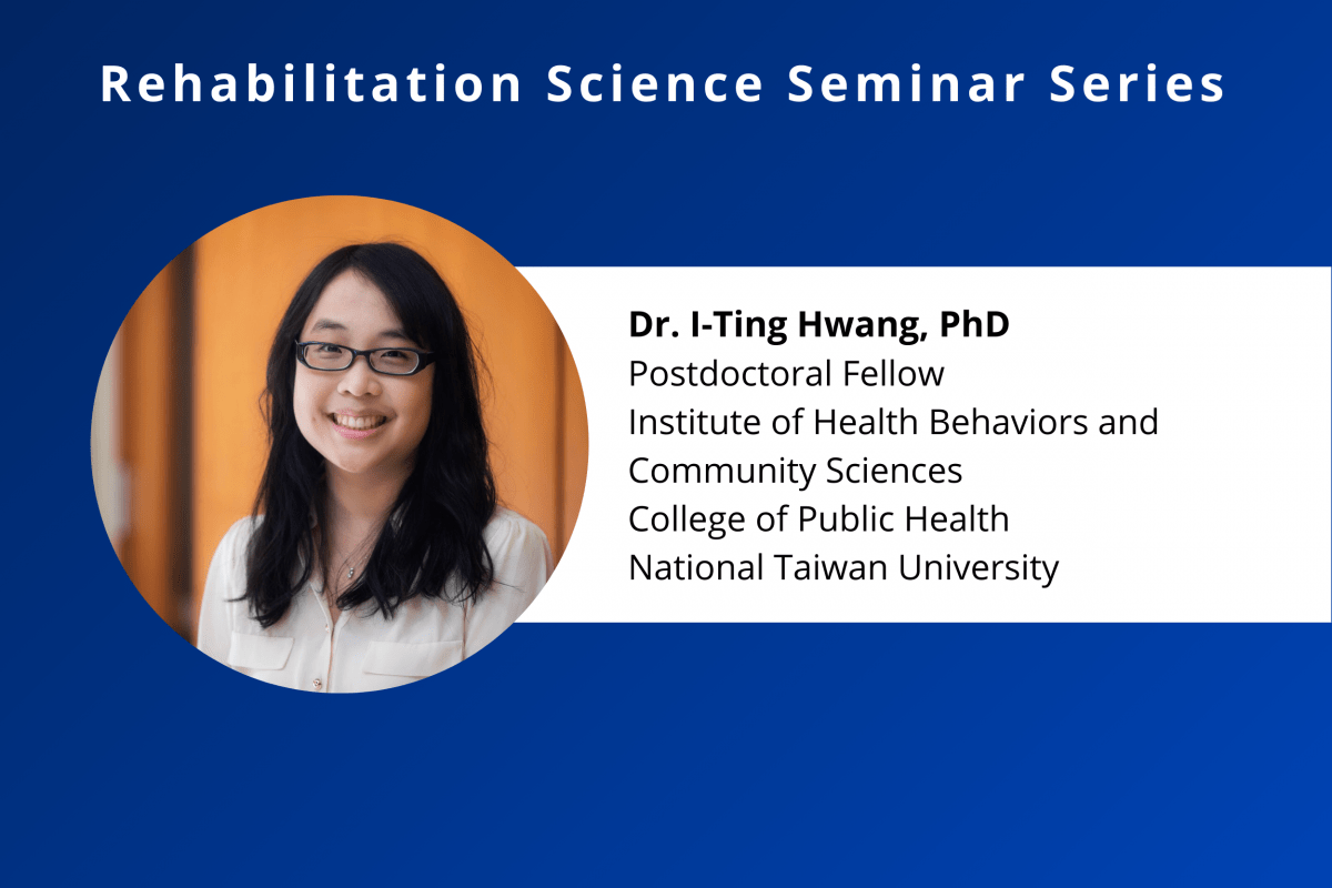 feature photo for Dr. I-Ting Hwang's Rehabilitation Science Seminar entitled Asian immigrant parents' perceived parental role and role enactment while supporting their child with developmental disabilities in the United States